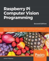 Raspberry Pi Computer Vision Programming Second Edition