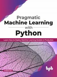 Pragmatic Machine Learning with Python