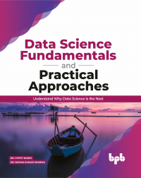 Data Science Fundamentals and Practical Approaches