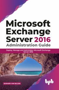 Microsoft Exchange Server 2016 Administration Guide