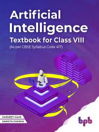Artificial Intelligence TextBook For Class VIII (As per CBSE syllabus Code 417)