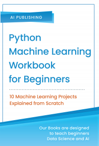Python Machine Learning Workbook for Beginners