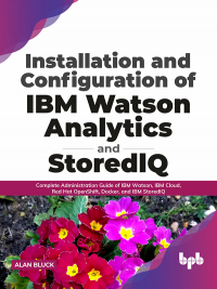 Installation and Configuration of IBM Watson Analytics and StoredIQ
