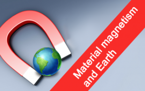 Material magnetism and Earth