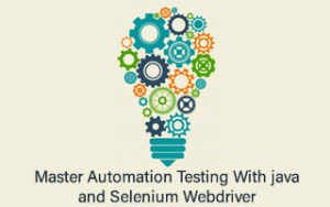 Master Automation Testing with Java and Selenium Webdriver