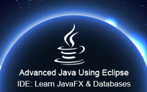 Advanced Java Using Eclipse IDE: Learn JavaFX & Databases