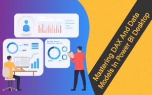 Mastering DAX and Data Models in Power BI Desktop