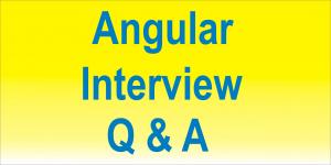 Angular Interview Q & A series
