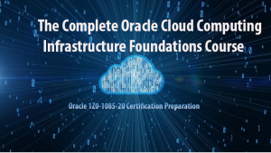 The Complete Oracle Cloud Computing Infrastructure Foundations