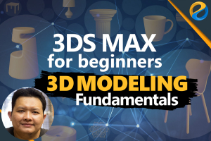 3DS Max for beginners: 3D modeling fundamentals