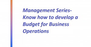 Management Series- Know how to develop a Budget for Business Operations