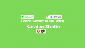 Learn Automation With katalon Studio (Selenium WebDriver Based Tool)