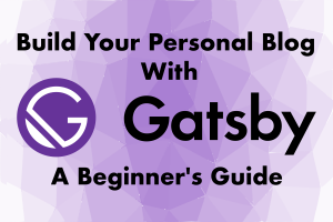 Build Your Personal Blog With Gatsby