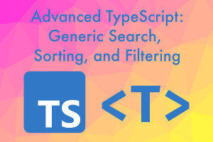 Advanced TypeScript: Generic Search, Sorting and Filtering