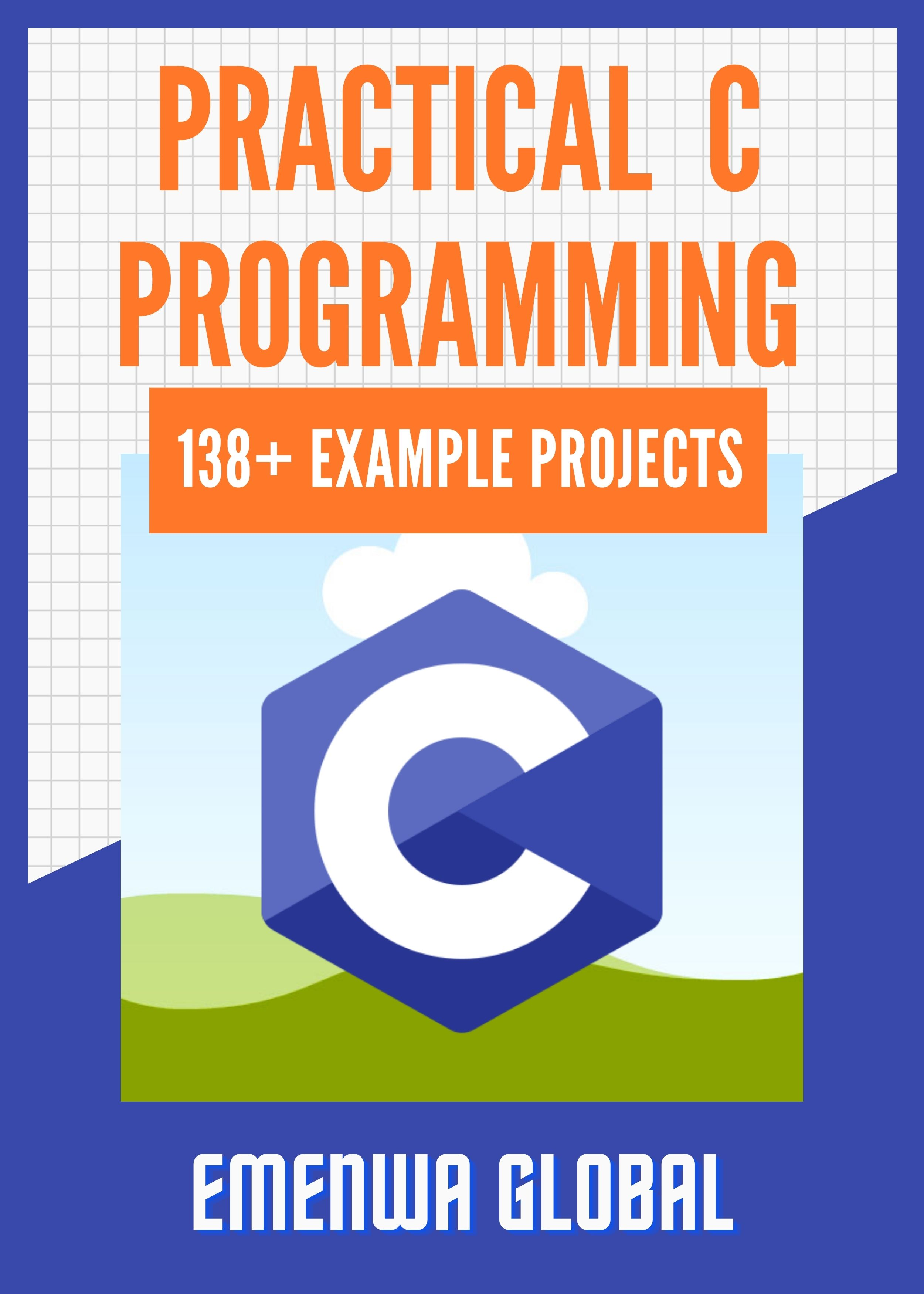 Practical C Programming : 130+ Practical C Programming Practices And Projects