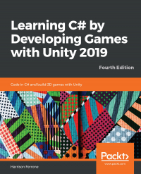 Learning C# by Developing Games with Unity 2019 Fourth Edition